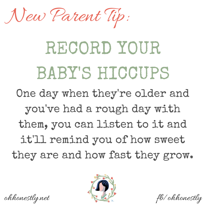 Tip for New Parents- Record your baby's hiccups. You'll love listening to that sweet sound when your baby is older.