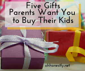 Five Gifts Parents Want You to Buy Their Kids