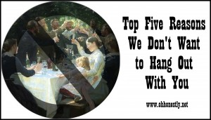 five reasons we don't want to hang out