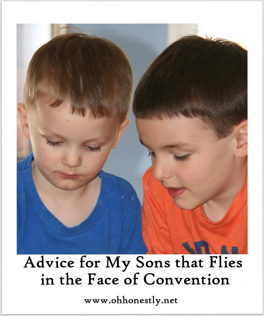 Advice for my sons that flies in the face of convention