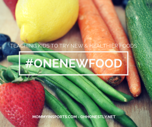 #ONENEWFOOD: Teaching Kids to Try New and Healthier Foods