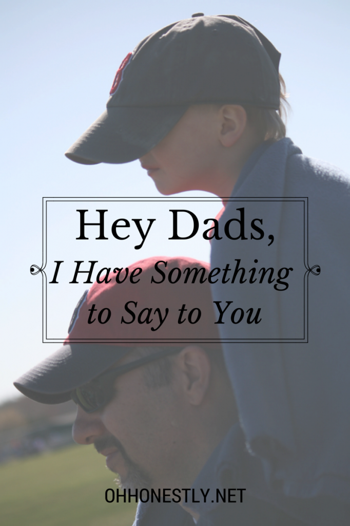 Hey Dads, I Have Something to Say to You