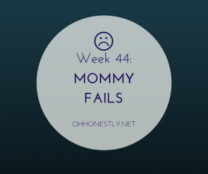 Week 44: Mommy Fails