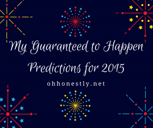 My Guaranteed to Happen Predictions for 2015