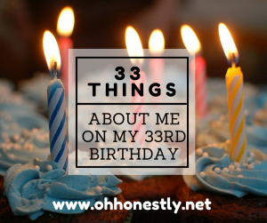33 Things About Me on My 33rd Birthday