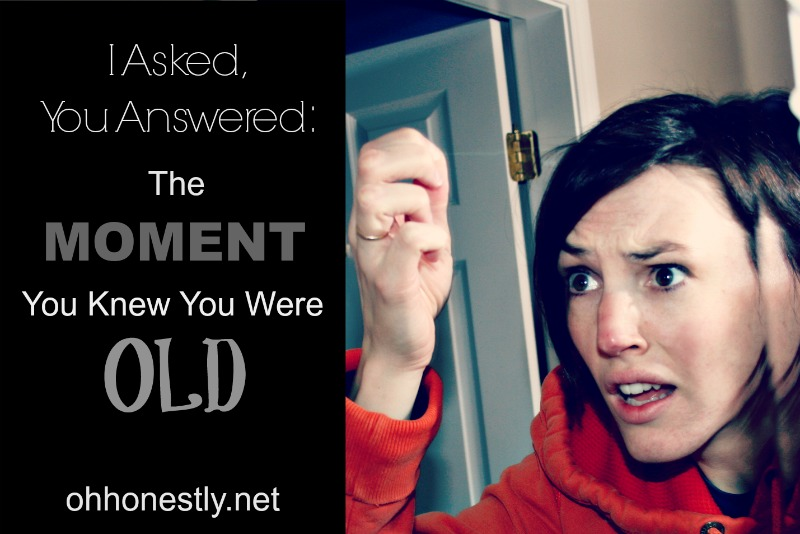 I Asked, You Answered: The Moment You Knew You Were Old