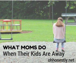 What Moms Do When Their Kids Are Away