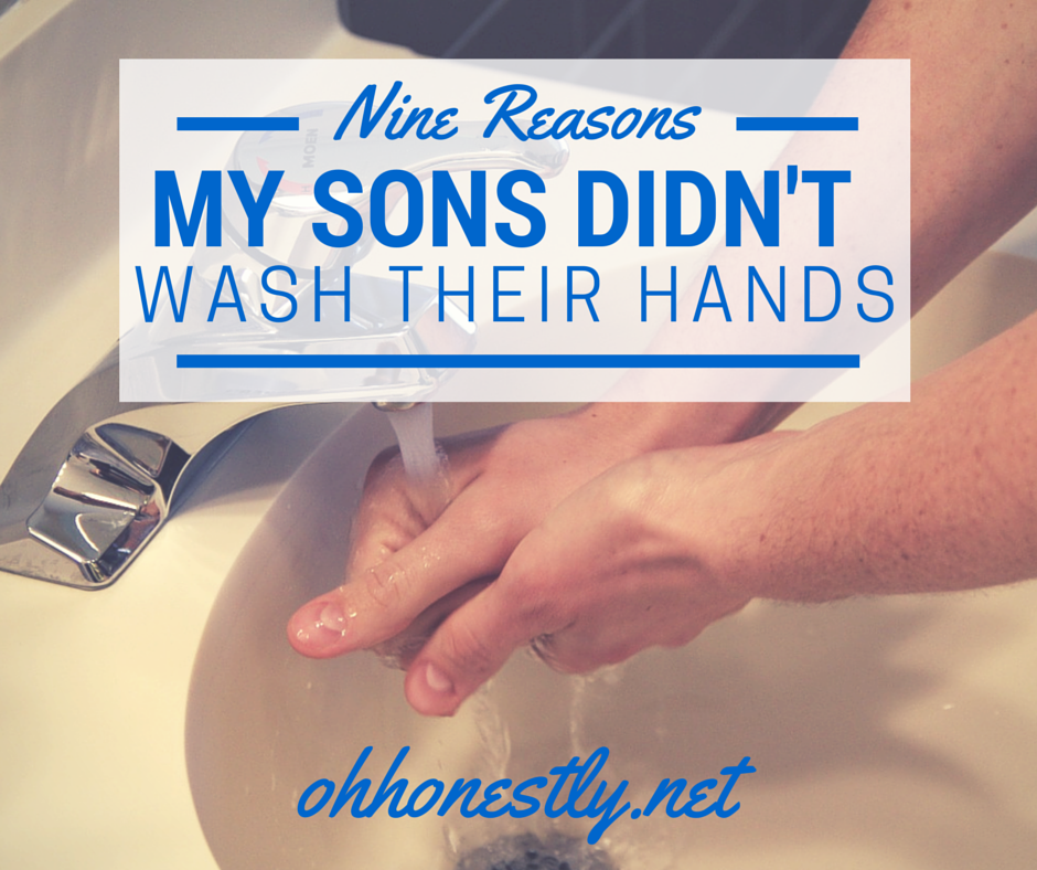 Nine Reasons My Sons Didn't Wash Their Hands