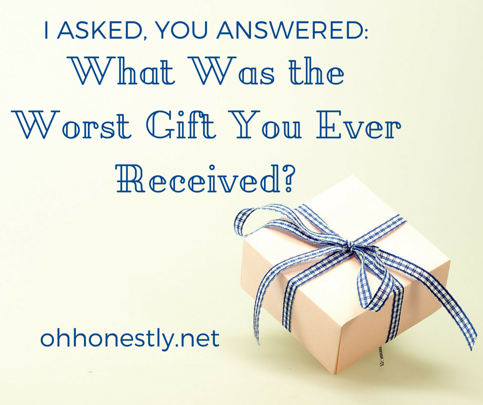 I Asked, You Answered: The Worst Gift You Ever Received