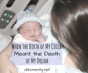 When the Birth of My Child Meant the Death of My Dream