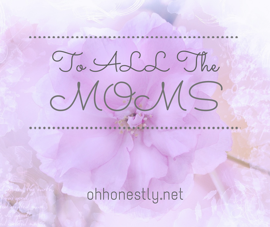 To All the Moms