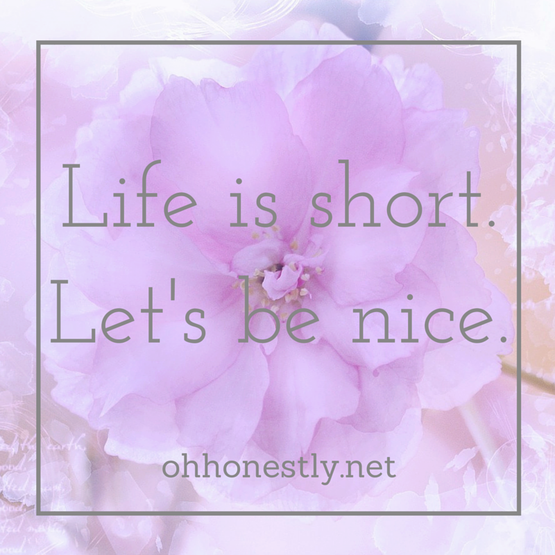 Life is short. Let's be nice.