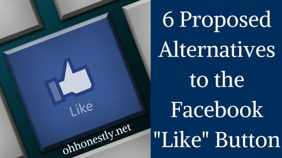 "6 Proposed Alternatives to the Facebook ""Like"" Button"