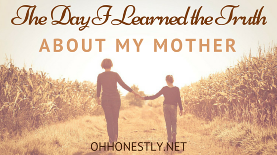 The Day I Learned the Truth About My Mother
