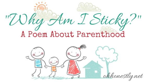 A Poem About Parenthood- Why Am I Sticky?