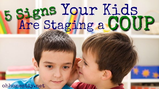 Five Signs Your Kids are Staging a Coup