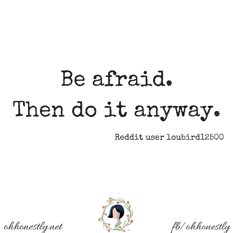 "inspirational quote ""be afraid. then do it anyway."""