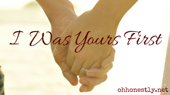 I Was Yours First: A Reminder to Husbands and Wives in the Season of Raising Children