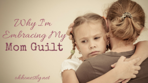 Why I'm Embracing My Mom Guilt