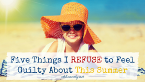 As moms, we find things to feel guilty about all the time. Put an end to that this summer! Let's resolve to not feel guilty about these five things this summer. Both we and our kids will be better off for it!
