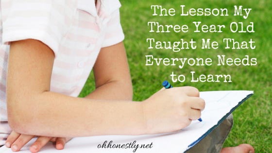 The Lesson My Three Year Old Taught Me That Everyone Needs to Learn
