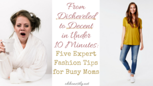 From Disheveled to Decent in Under 10 Minutes: Five Expert Fashion Tips for Busy Moms