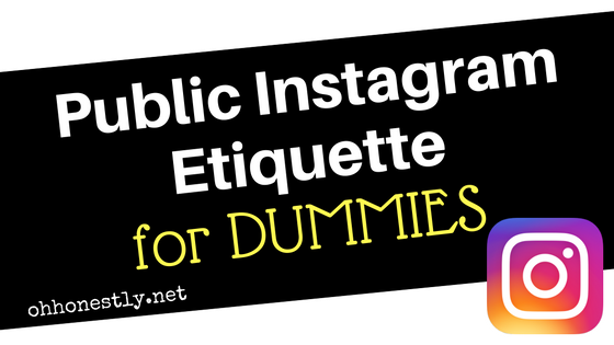 Public Instagram Etiquette for Dummies