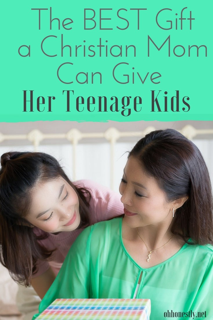 The Best Gift A Christian Mom Can Give Her Teenage Kids