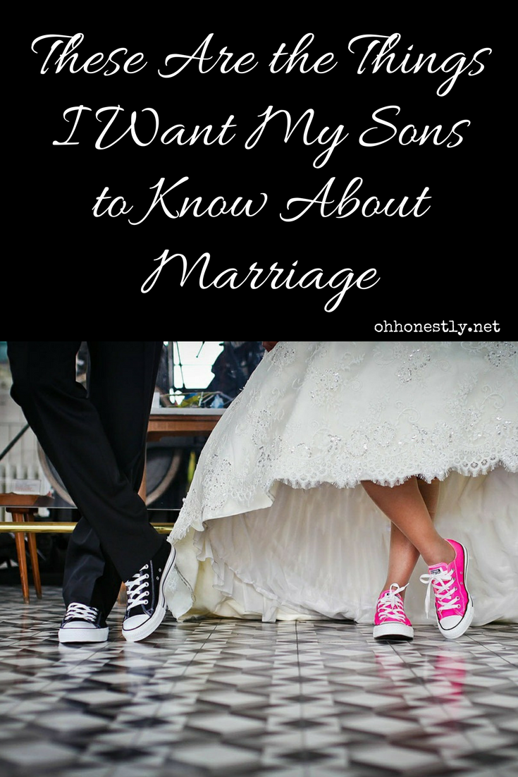 Marriage is hard, but if we go into it knowing certain things, it might be easier. These are the things I want my sons to know about marriage.